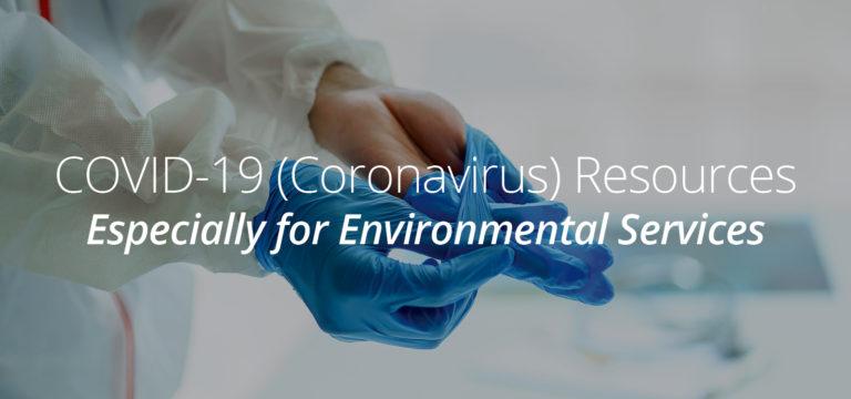 COVID-19 (Coronavirus) Resources Especially for Environmental Services