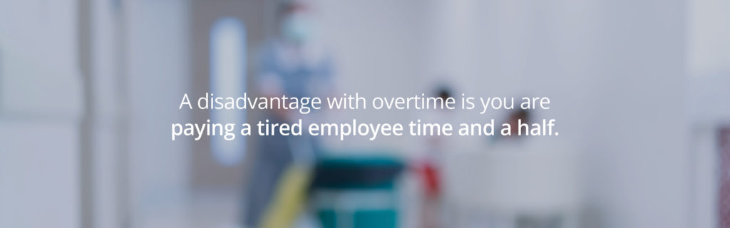 A disadvantage with overtime is you are paying a tired employee time and a half.
