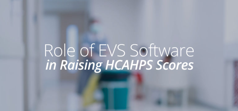 Role of EVS Software in Raising HCAHPS Scores